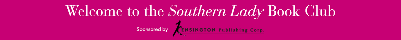 Welcome to the Southern Lady Book Club. Sponsored by Kensington Publishing Corp.